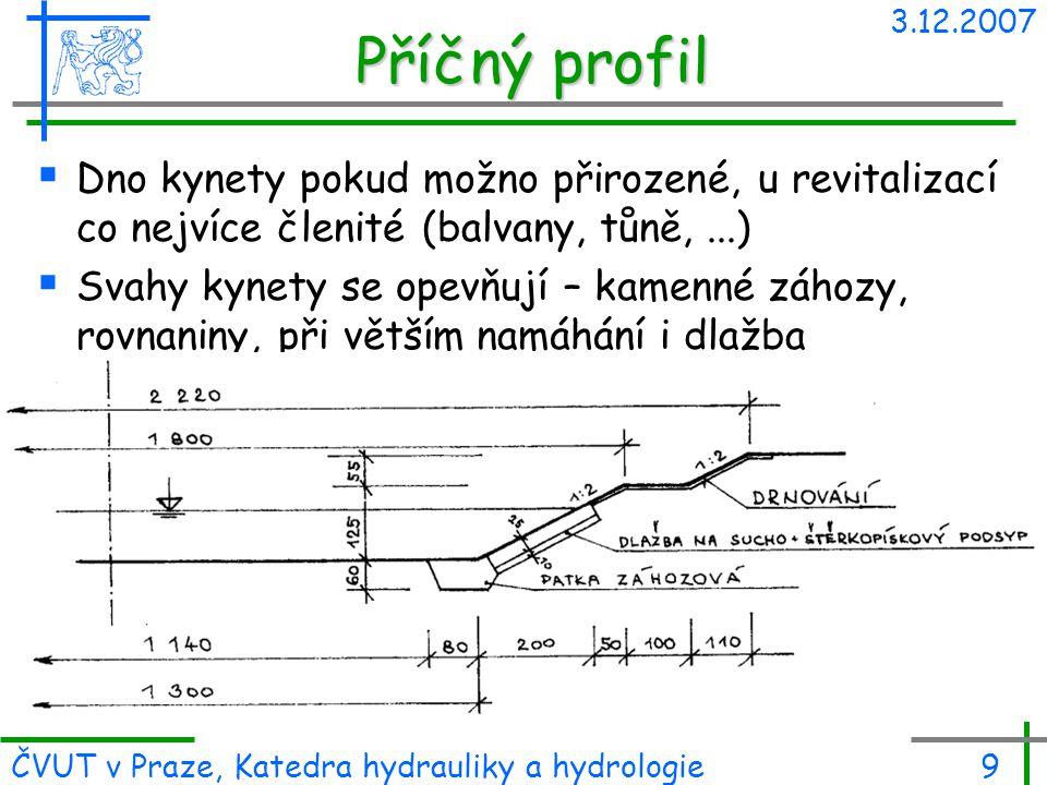 3.12.2007 Příčný profil. Dno kynety pokud možno přirozené, u revitalizací co nejvíce členité (balvany, tůně, ...)