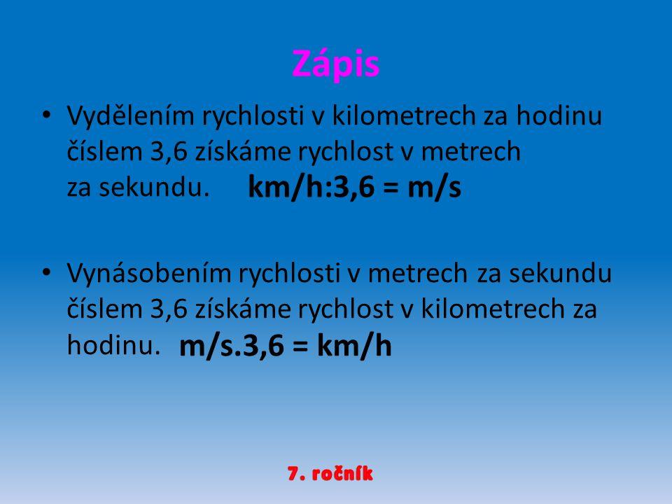 Zápis km/h:3,6 = m/s m/s.3,6 = km/h