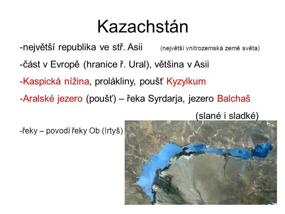Kazachstán největší republika ve stř. Asii (největší vnitrozemská země světa) část v Evropě (hranice ř. Ural), většina v Asii.