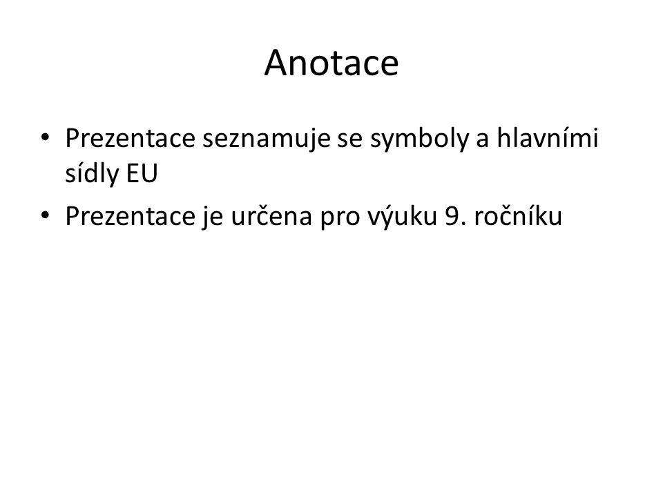 Anotace Prezentace seznamuje se symboly a hlavními sídly EU