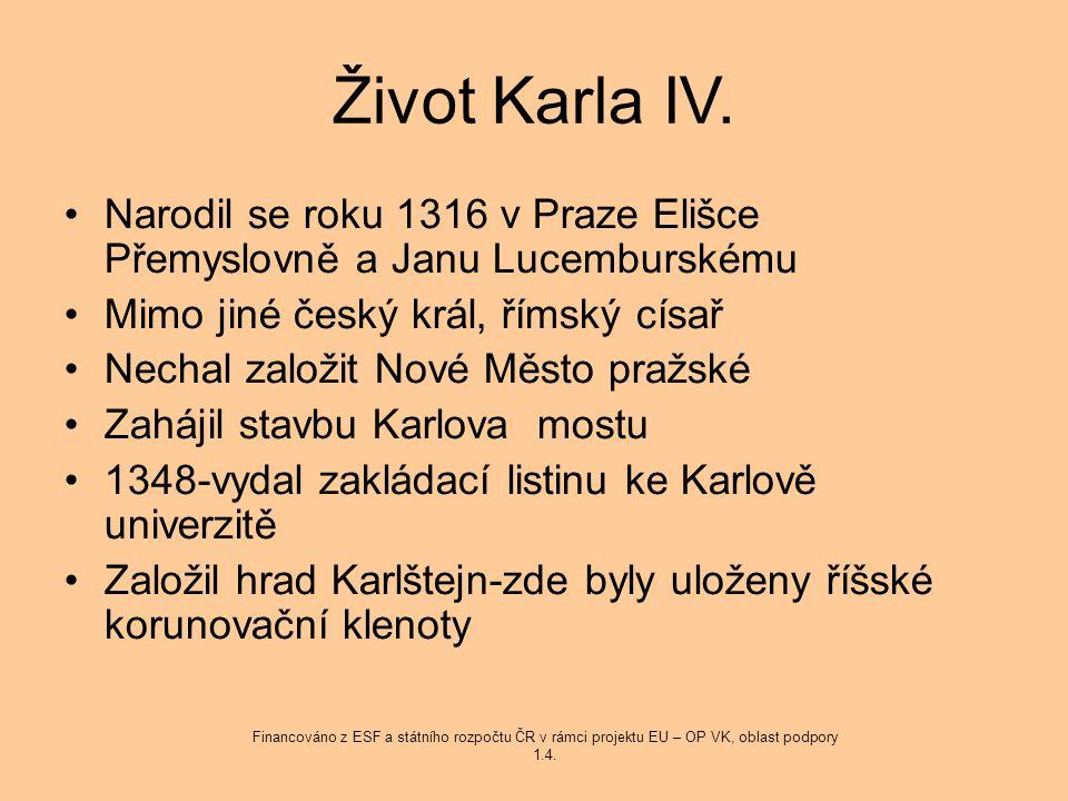 Život Karla IV. Narodil se roku 1316 v Praze Elišce Přemyslovně a Janu Lucemburskému. Mimo jiné český král, římský císař.