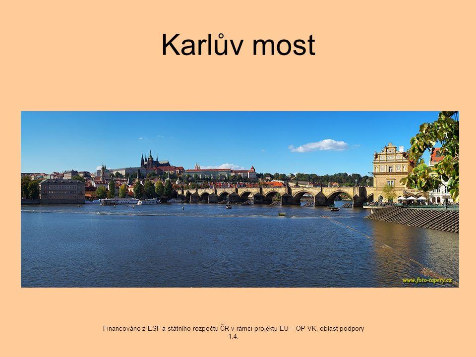 Karlův most Financováno z ESF a státního rozpočtu ČR v rámci projektu EU – OP VK, oblast podpory 1.4.
