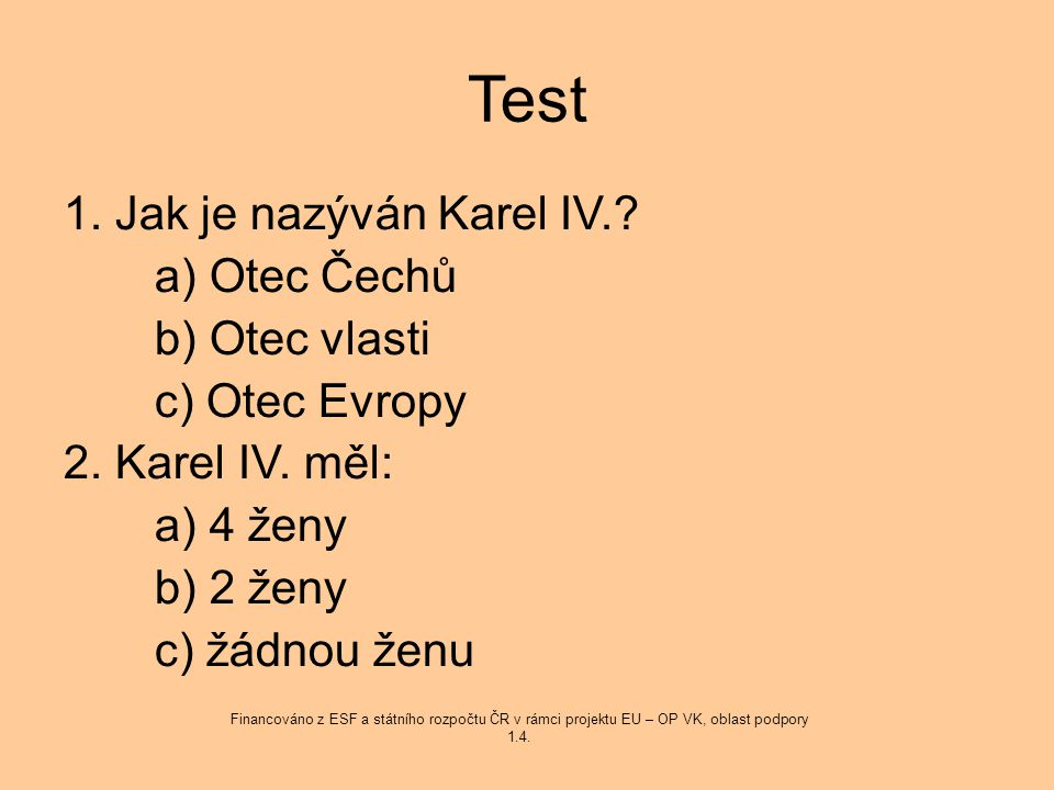 Test 1. Jak je nazýván Karel IV. a) Otec Čechů b) Otec vlasti