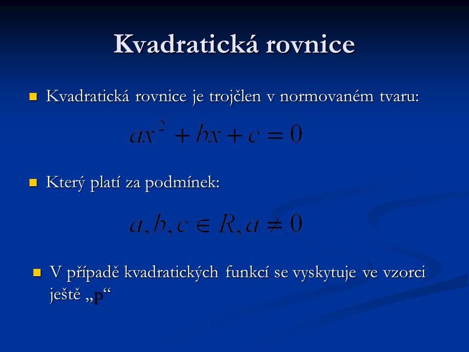 Kvadratická rovnice Kvadratická rovnice je trojčlen v normovaném tvaru: Který platí za podmínek: