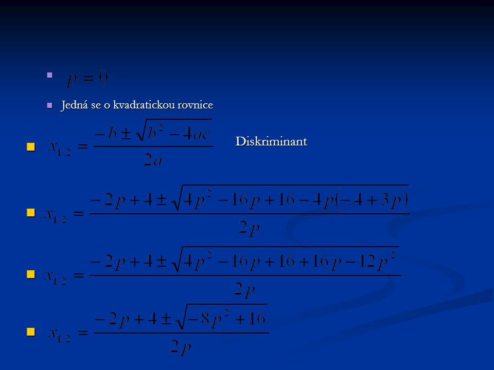 Jedná se o kvadratickou rovnice