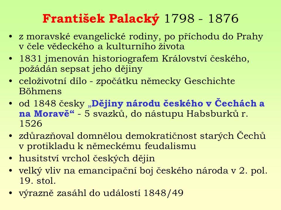 František Palacký 1798 - 1876 z moravské evangelické rodiny, po příchodu do Prahy v čele vědeckého a kulturního života.
