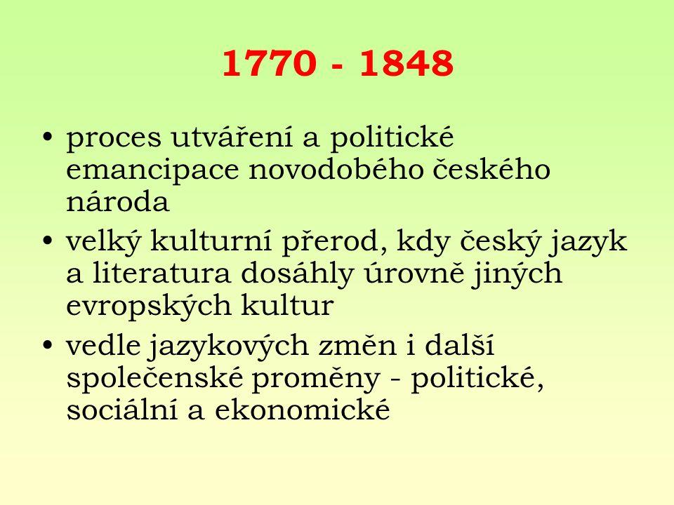 1770 - 1848 proces utváření a politické emancipace novodobého českého národa.