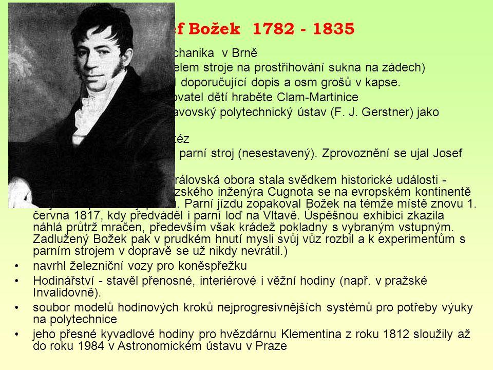 Josef Božek 1782 - 1835 studia - matematika a mechanika v Brně. 1804 Praha (pěšky s modelem stroje na prostřihování sukna na zádech)