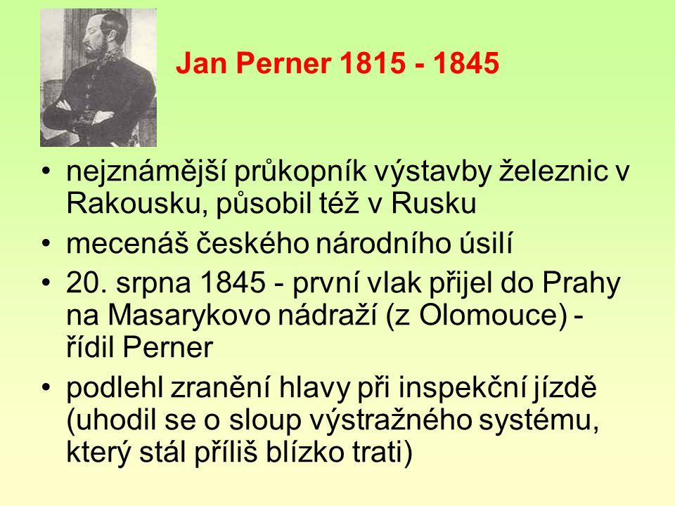 Jan Perner 1815 - 1845 nejznámější průkopník výstavby železnic v Rakousku, působil též v Rusku. mecenáš českého národního úsilí.