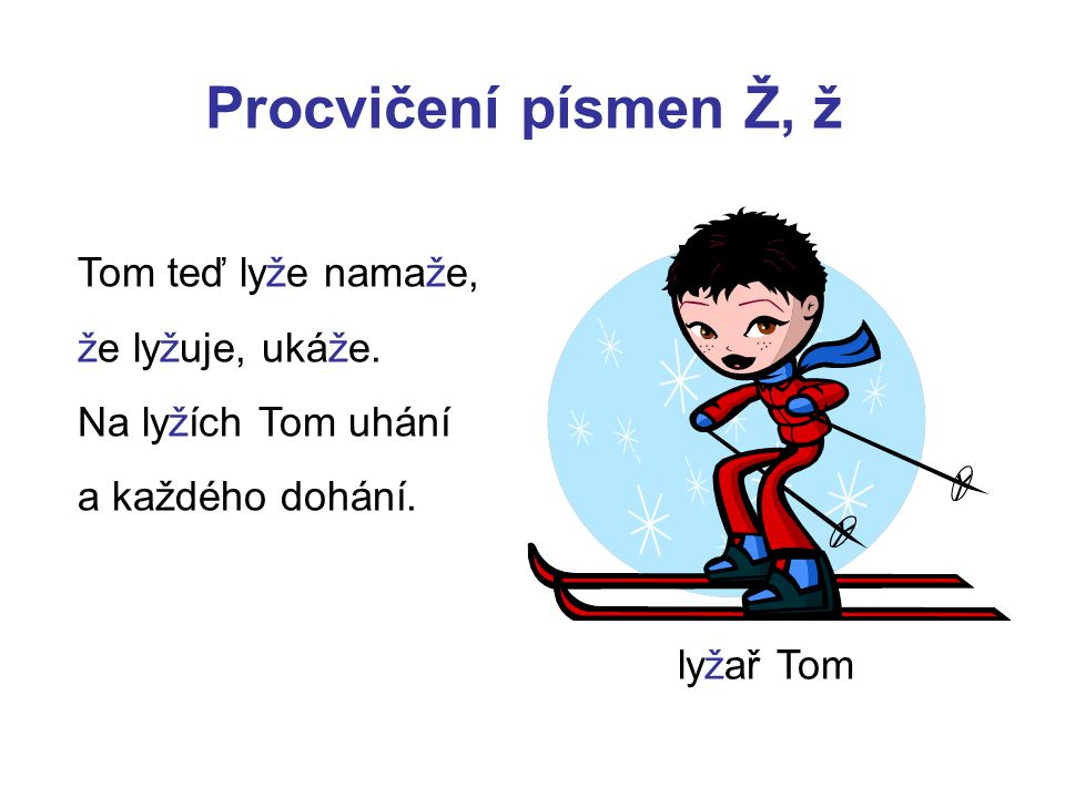 Procvičení písmen Ž, ž Tom teď lyže namaže, že lyžuje, ukáže.