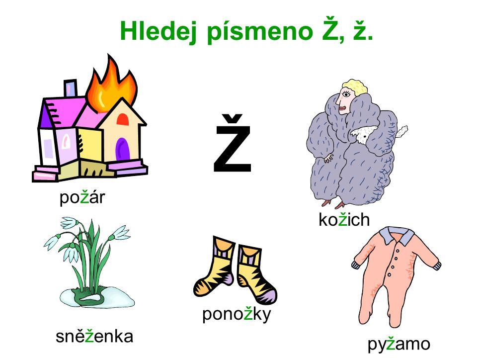Hledej písmeno Ž, ž. Ž požár kožich ponožky sněženka pyžamo