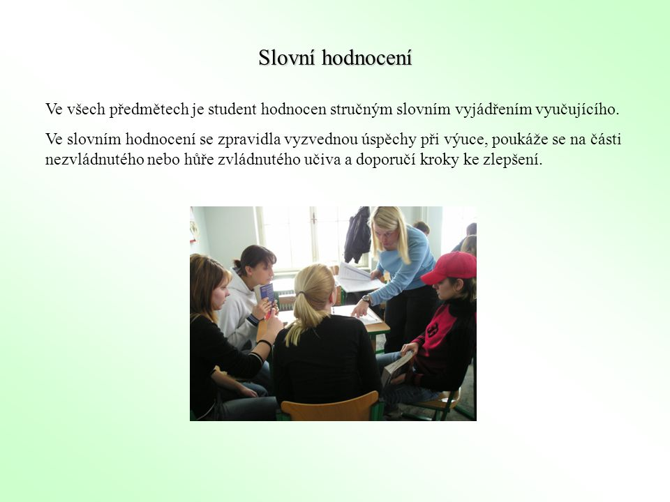 Slovní hodnocení Ve všech předmětech je student hodnocen stručným slovním vyjádřením vyučujícího.