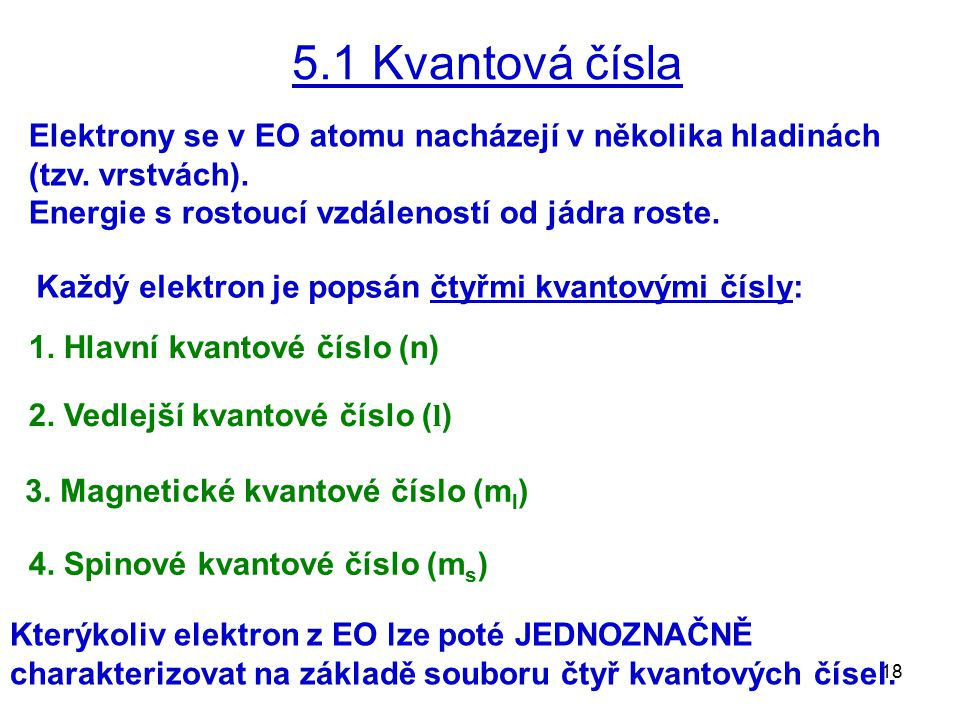5.1 Kvantová čísla Elektrony se v EO atomu nacházejí v několika hladinách (tzv. vrstvách). Energie s rostoucí vzdáleností od jádra roste.