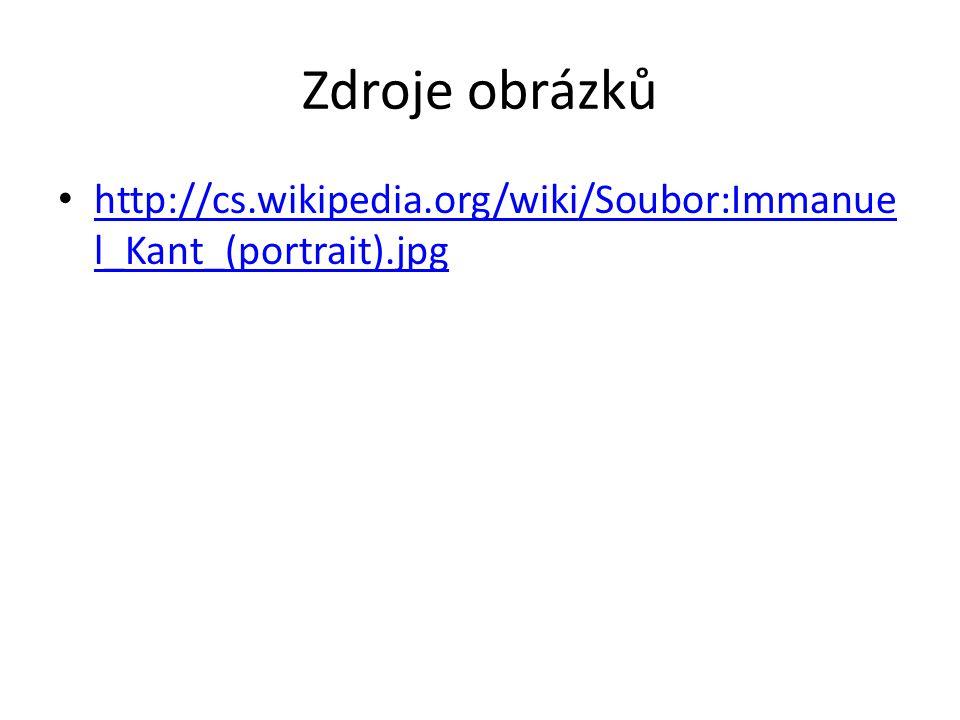 Zdroje obrázků http://cs.wikipedia.org/wiki/Soubor:Immanuel_Kant_(portrait).jpg