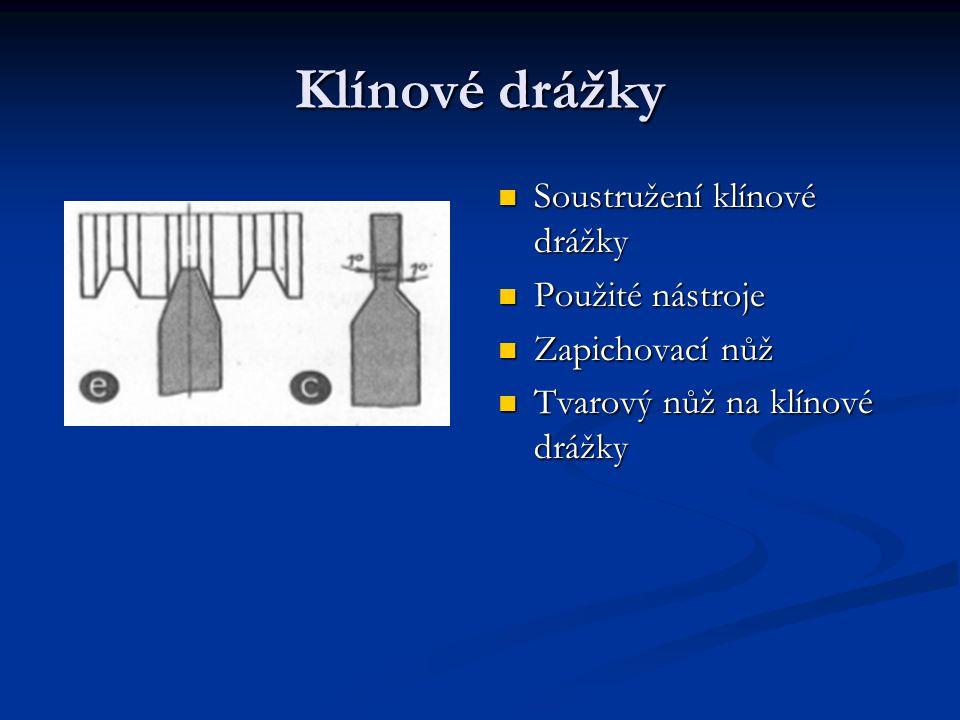 Klínové drážky Soustružení klínové drážky Použité nástroje