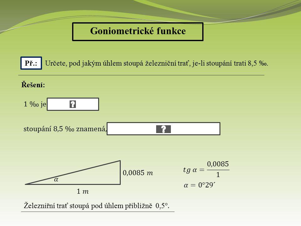 Goniometrické funkce Př.: