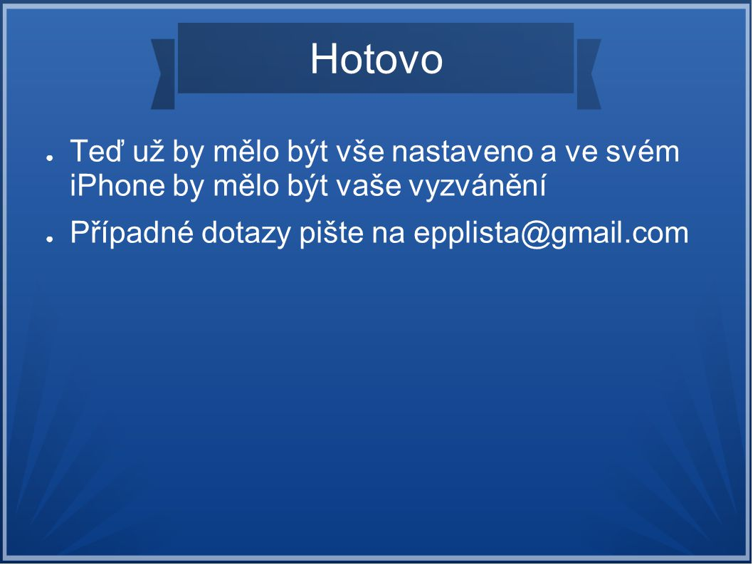 Hotovo Teď už by mělo být vše nastaveno a ve svém iPhone by mělo být vaše vyzvánění.