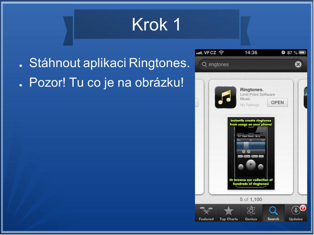 Krok 1 Stáhnout aplikaci Ringtones. Pozor! Tu co je na obrázku!