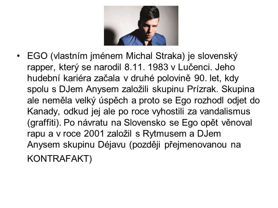 EGO (vlastním jménem Michal Straka) je slovenský rapper, který se narodil 8.11.