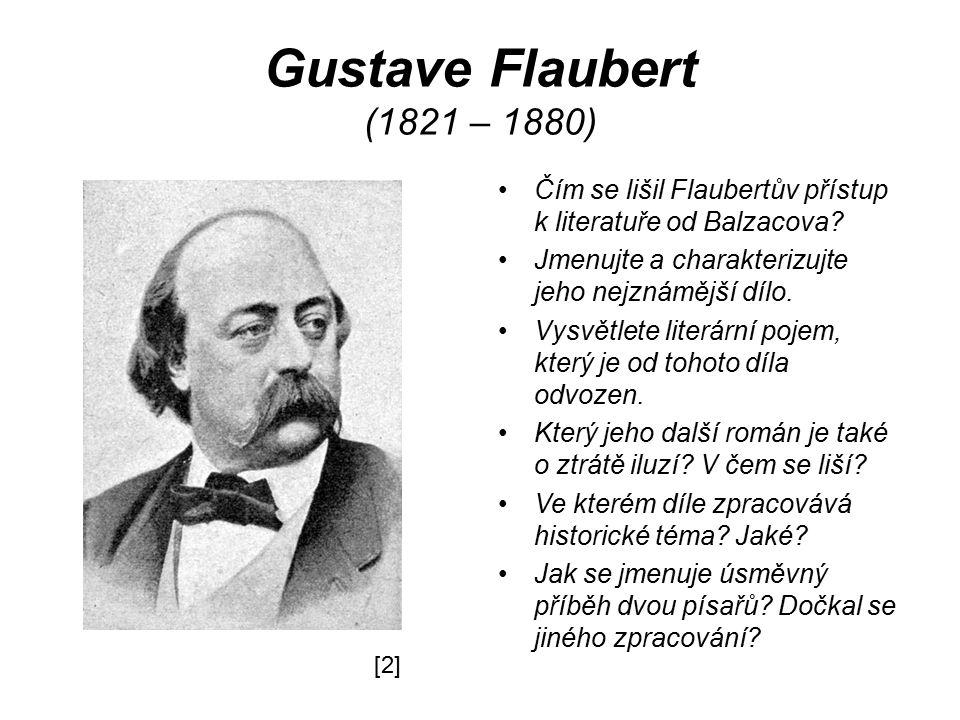Gustave Flaubert (1821 – 1880) Čím se lišil Flaubertův přístup k literatuře od Balzacova Jmenujte a charakterizujte jeho nejznámější dílo.