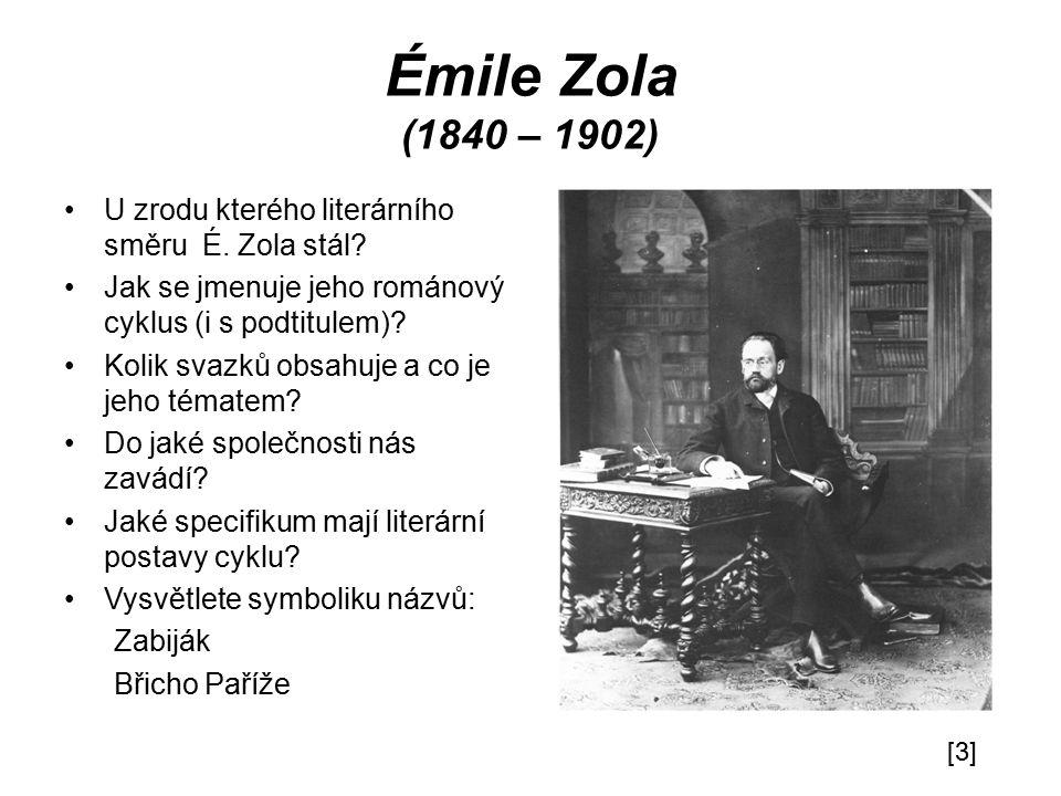 Émile Zola (1840 – 1902) U zrodu kterého literárního směru É. Zola stál Jak se jmenuje jeho románový cyklus (i s podtitulem)