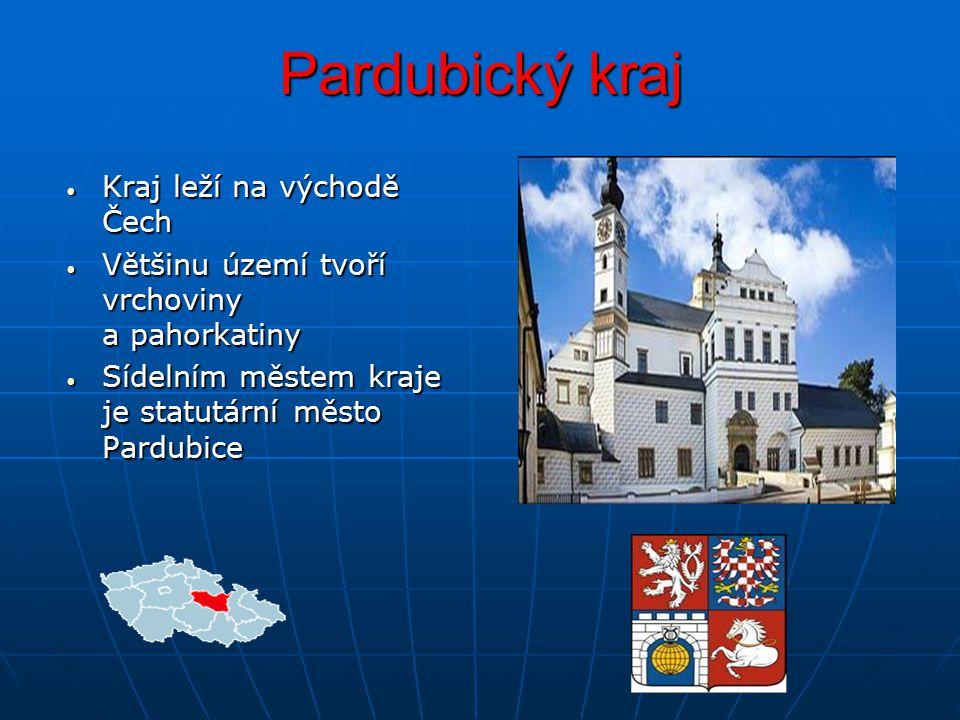 Pardubický kraj Kraj leží na východě Čech