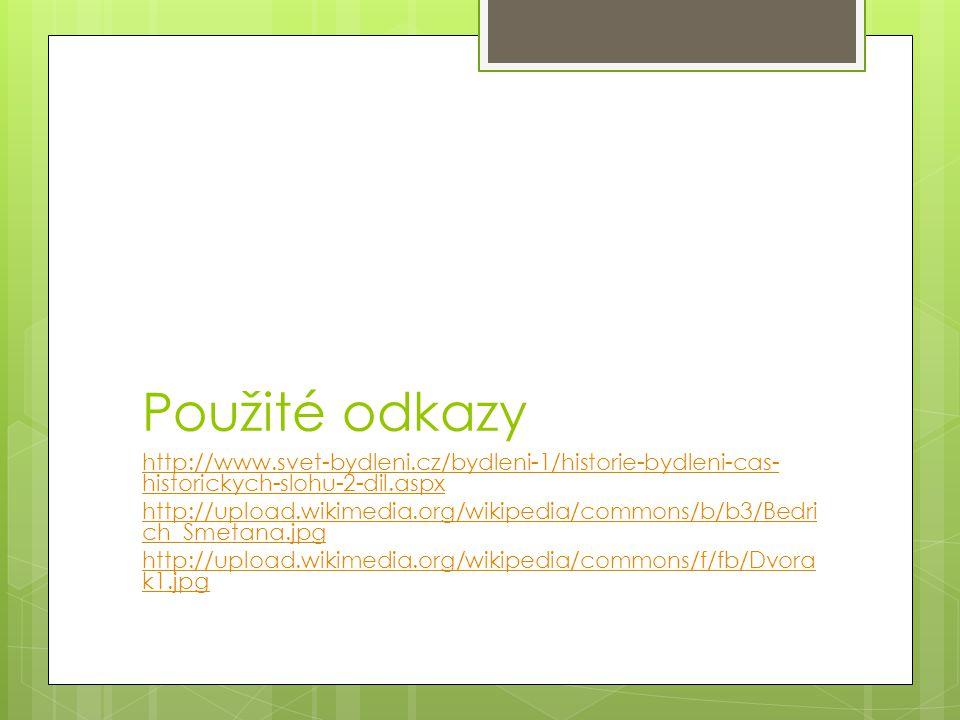 Použité odkazy http://www.svet-bydleni.cz/bydleni-1/historie-bydleni-cas-historickych-slohu-2-dil.aspx.