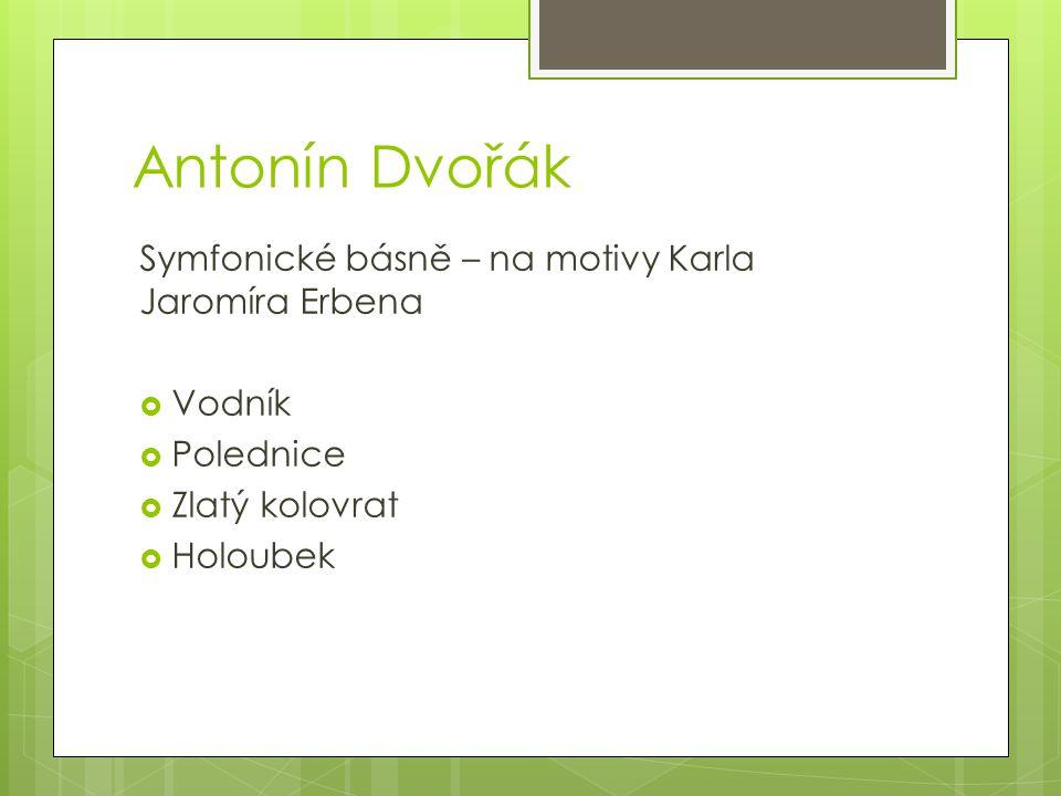 Antonín Dvořák Symfonické básně – na motivy Karla Jaromíra Erbena