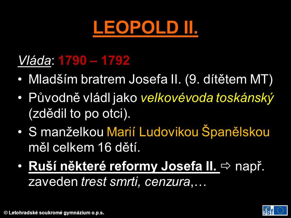 LEOPOLD II. Vláda: 1790 – 1792. Mladším bratrem Josefa II. (9. dítětem MT) Původně vládl jako velkovévoda toskánský (zdědil to po otci).