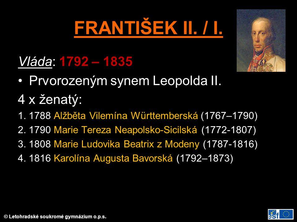 FRANTIŠEK II. / I. Vláda: 1792 – 1835 Prvorozeným synem Leopolda II.