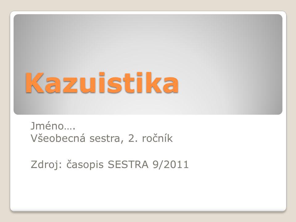 Jméno…. Všeobecná sestra, 2. ročník Zdroj: časopis SESTRA 9/2011