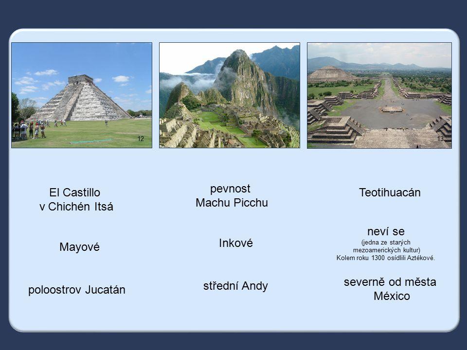 pevnost Machu Picchu El Castillo v Chichén Itsá Teotihuacán neví se