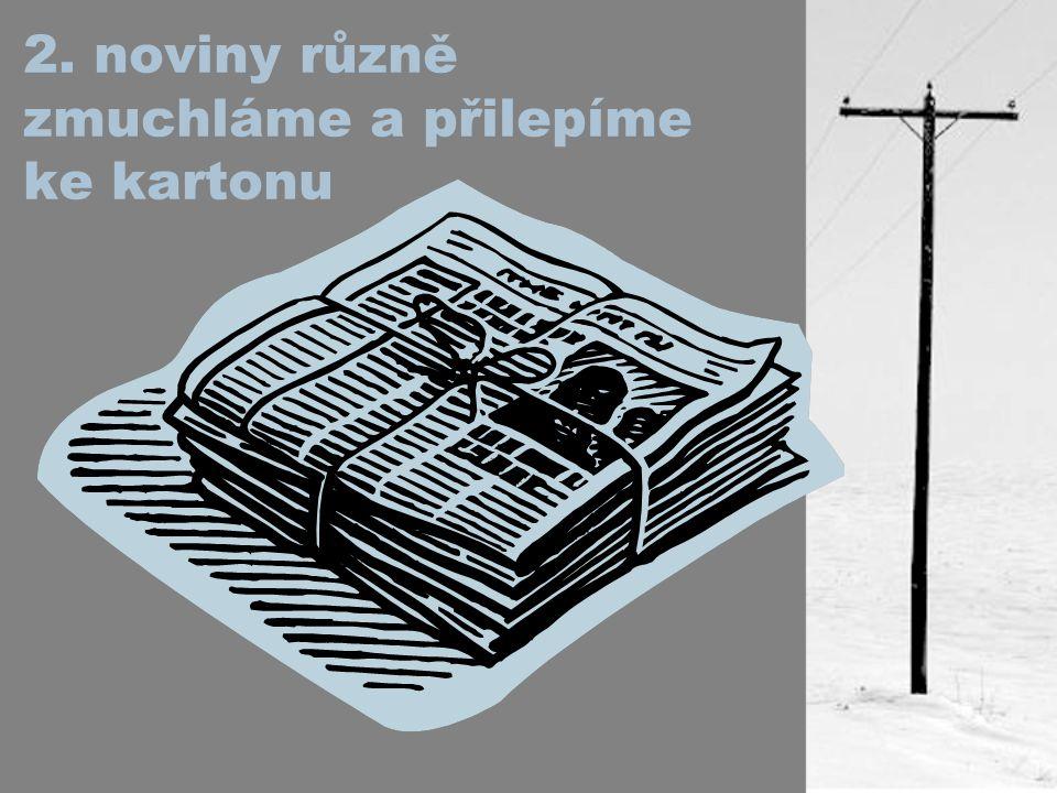 2. noviny různě zmuchláme a přilepíme ke kartonu