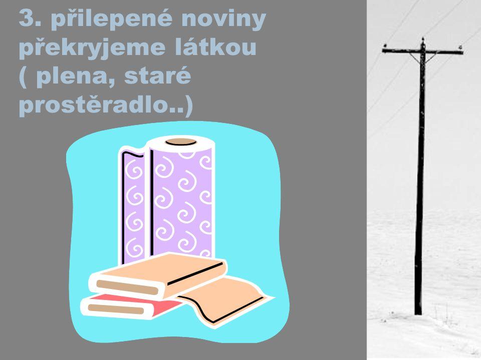 3. přilepené noviny překryjeme látkou ( plena, staré prostěradlo..)