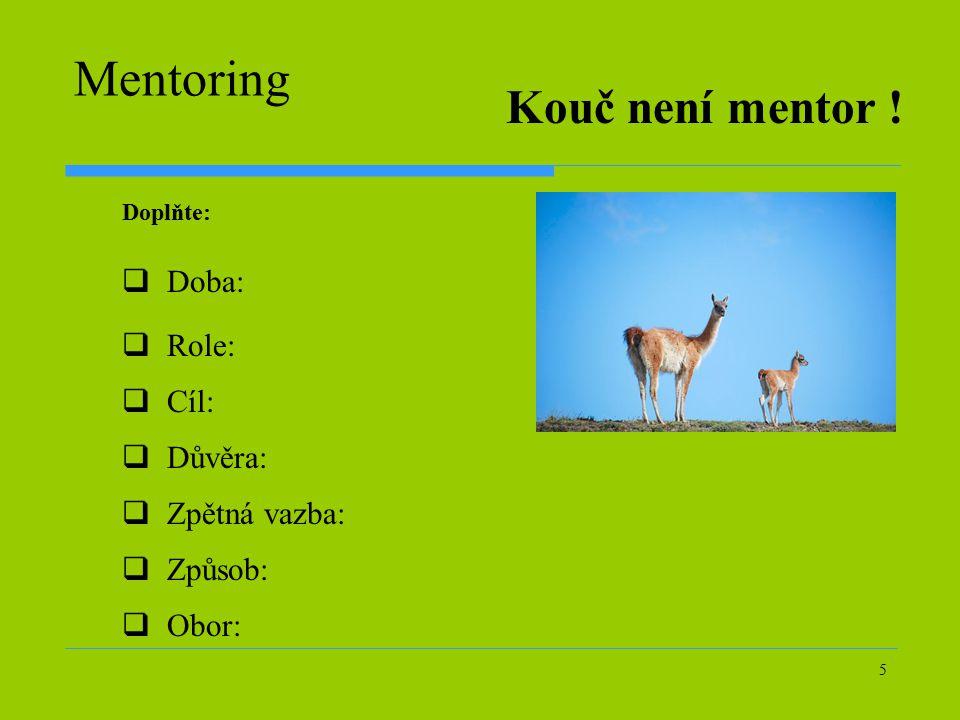 Mentoring Kouč není mentor ! Doba: Role: Cíl: Důvěra: Zpětná vazba: