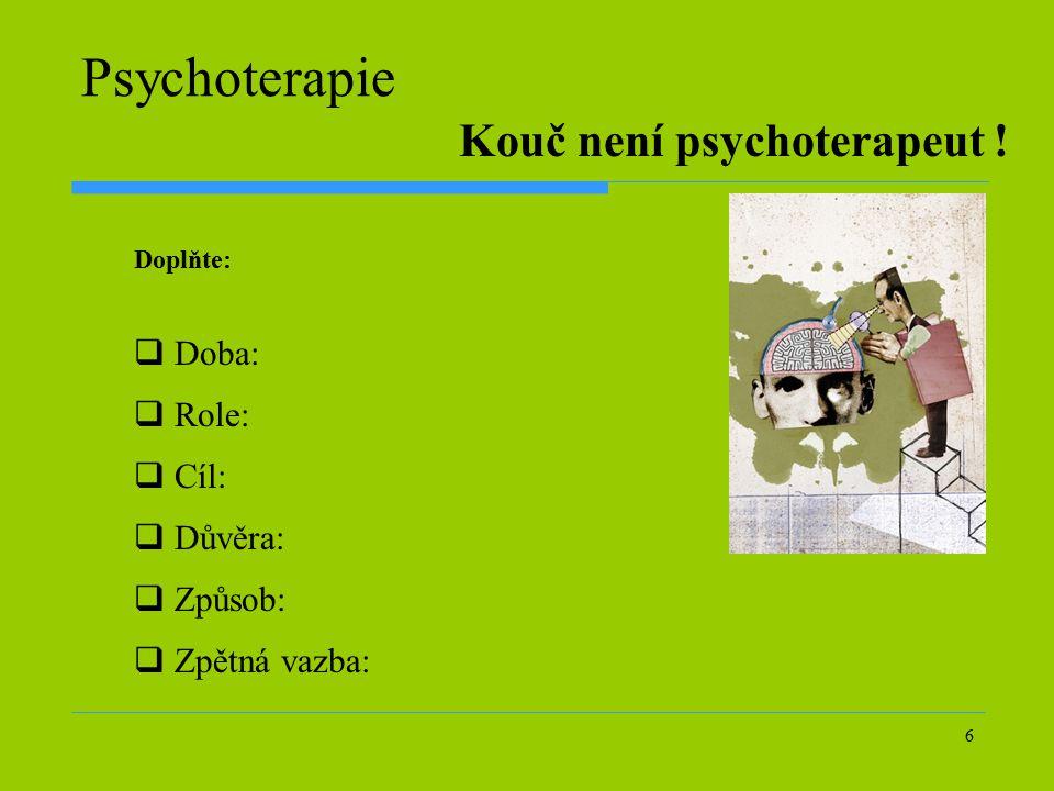 Psychoterapie Kouč není psychoterapeut ! Doba: Role: Cíl: Důvěra: