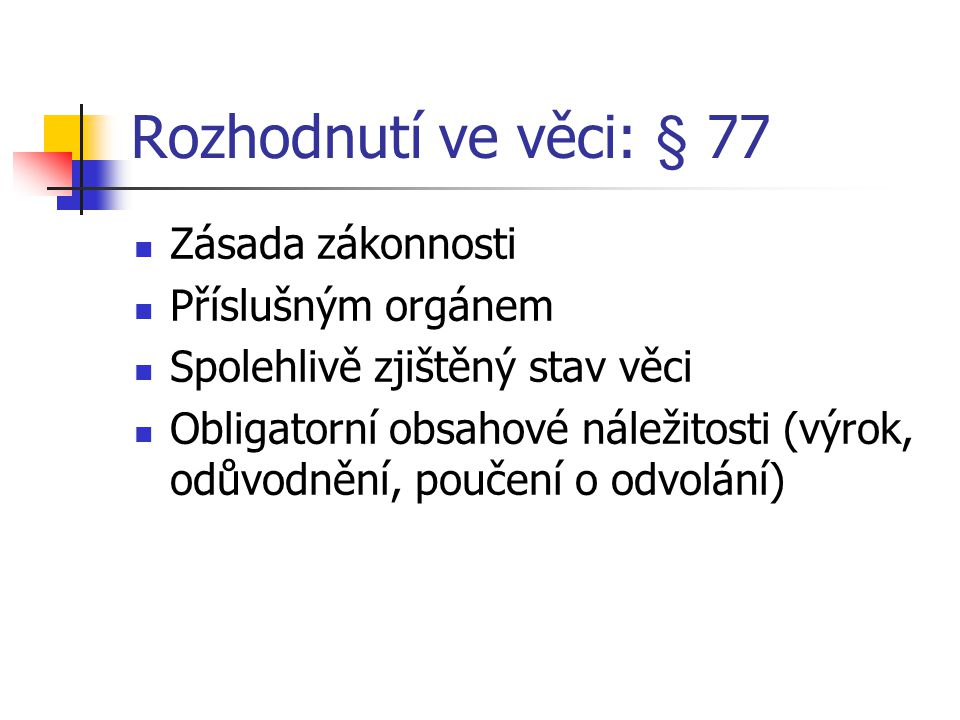 Rozhodnutí ve věci: § 77 Zásada zákonnosti Příslušným orgánem
