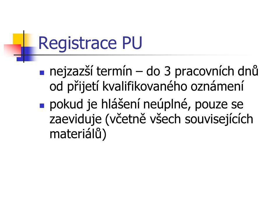 Registrace PU nejzazší termín – do 3 pracovních dnů od přijetí kvalifikovaného oznámení.