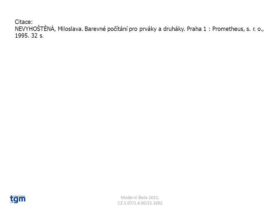 Citace: NEVYHOŠTĚNÁ, Miloslava. Barevné počítání pro prváky a druháky. Praha 1 : Prometheus, s. r. o., 1995. 32 s.