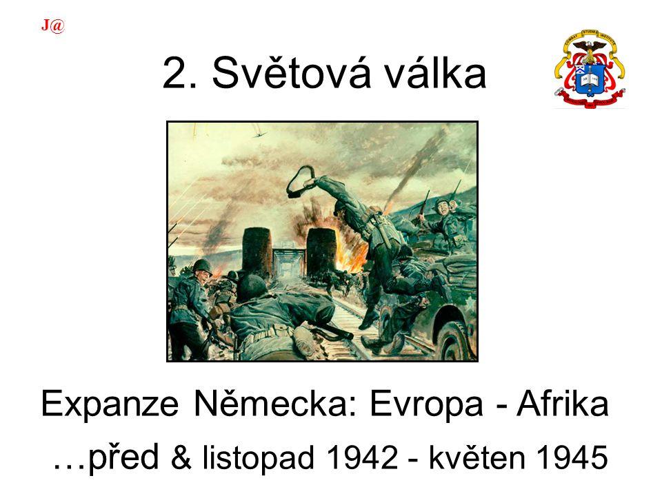 2. Světová válka Expanze Německa: Evropa - Afrika