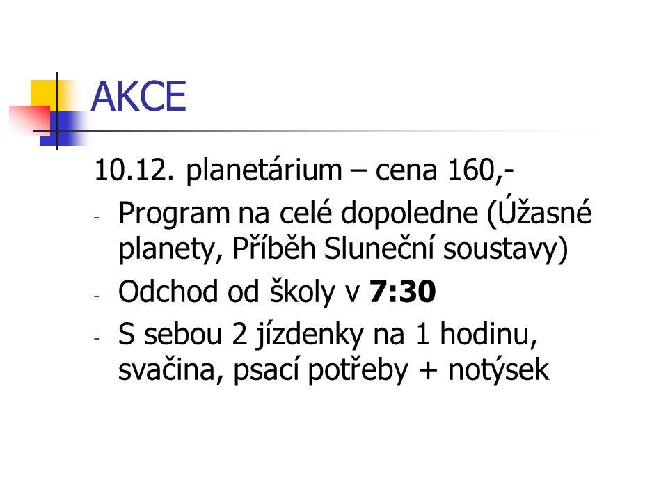 AKCE 10.12. planetárium – cena 160,-