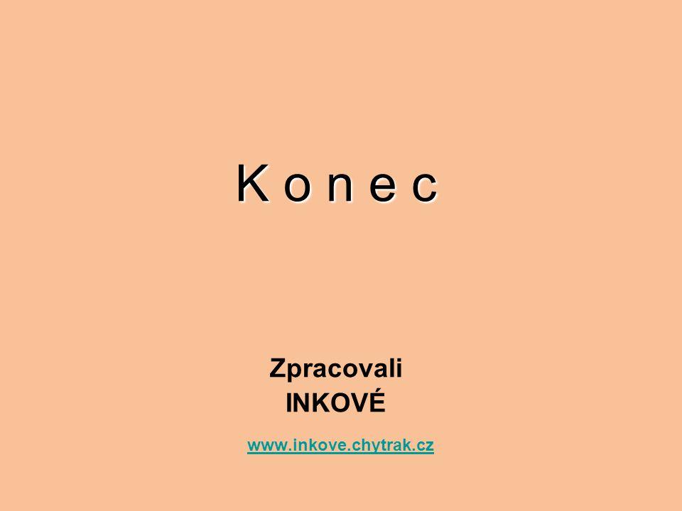 K o n e c Zpracovali INKOVÉ www.inkove.chytrak.cz