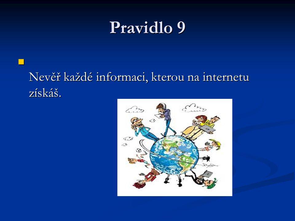 Pravidlo 9 Nevěř každé informaci, kterou na internetu získáš.