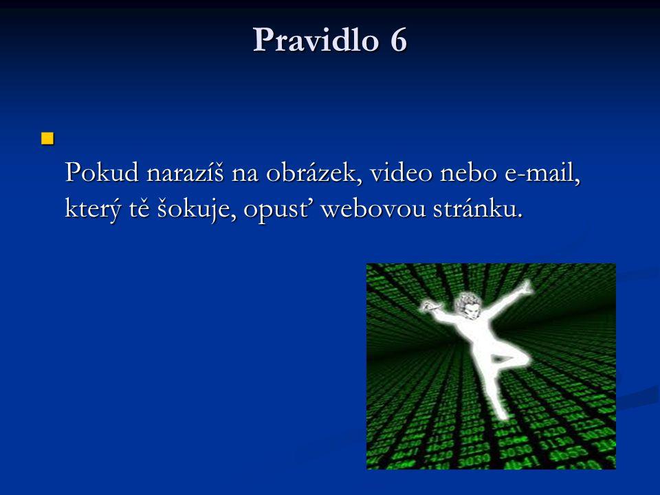 Pravidlo 6 Pokud narazíš na obrázek, video nebo e-mail, který tě šokuje, opusť webovou stránku.