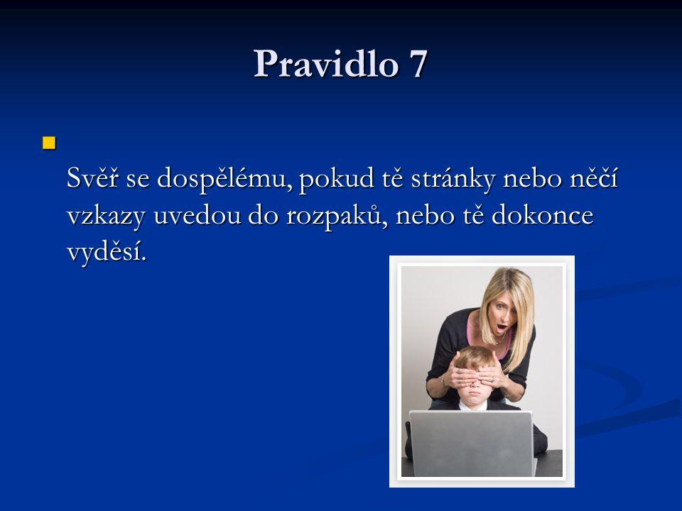 Pravidlo 7 Svěř se dospělému, pokud tě stránky nebo něčí vzkazy uvedou do rozpaků, nebo tě dokonce vyděsí.