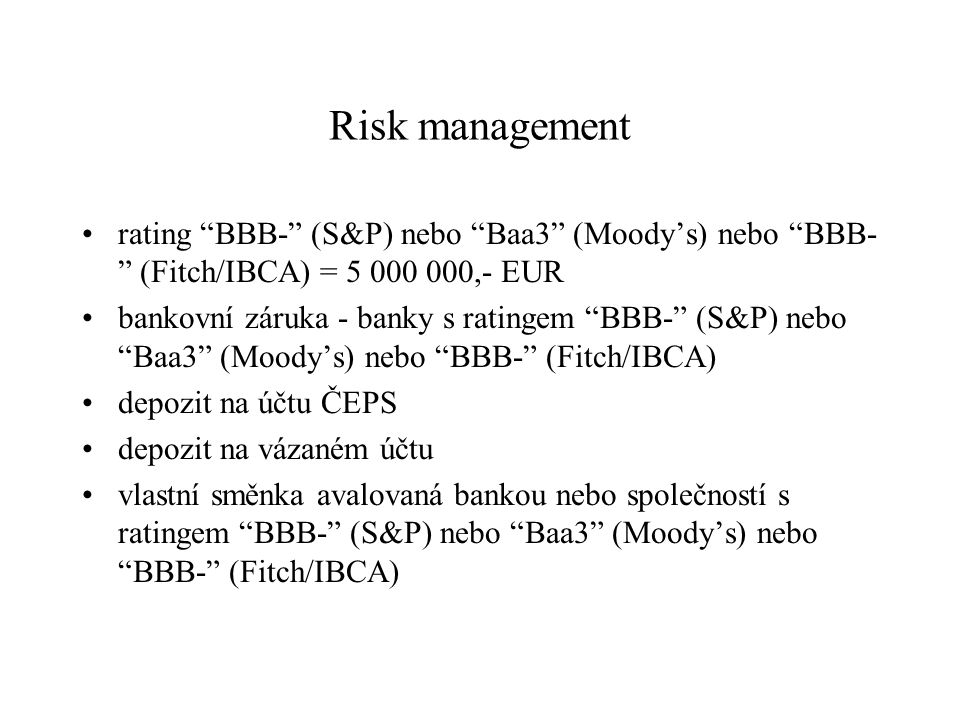 Risk management rating BBB- (S&P) nebo Baa3 (Moody's) nebo BBB- (Fitch/IBCA) = 5 000 000,- EUR.