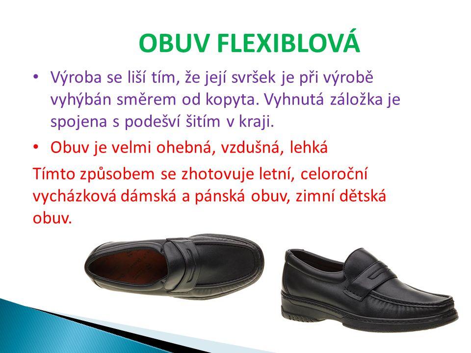 OBUV FLEXIBLOVÁ Výroba se liší tím, že její svršek je při výrobě vyhýbán směrem od kopyta. Vyhnutá záložka je spojena s podešví šitím v kraji.