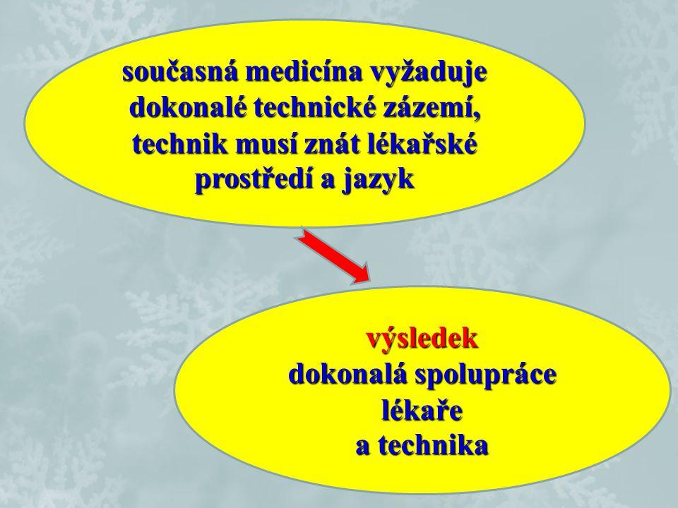 současná medicína vyžaduje dokonalé technické zázemí,