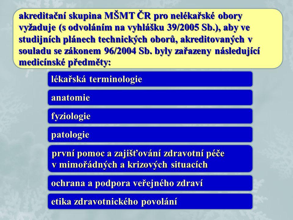 akreditační skupina MŠMT ČR pro nelékařské obory vyžaduje (s odvoláním na vyhlášku 39/2005 Sb.), aby ve studijních plánech technických oborů, akreditovaných v souladu se zákonem 96/2004 Sb. byly zařazeny následující medicínské předměty: