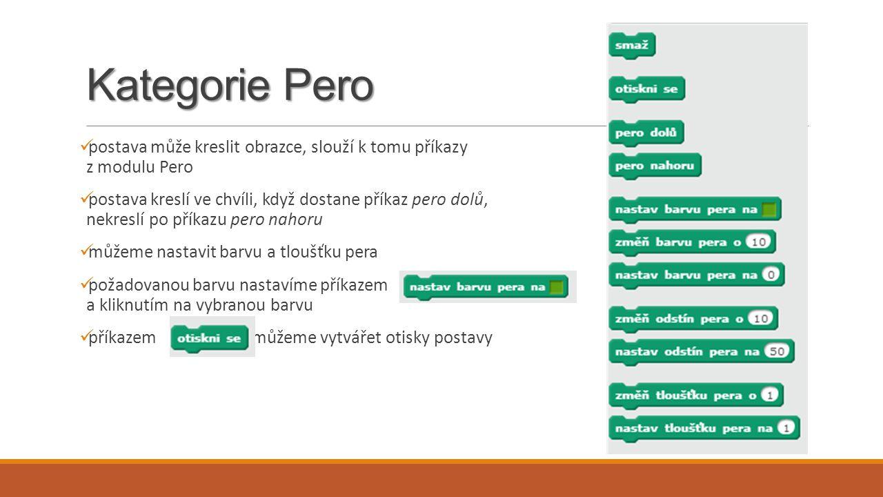Kategorie Pero postava může kreslit obrazce, slouží k tomu příkazy z modulu Pero.